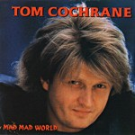 Album cover: Mad, Mad World (Tom Cochrane, 1991)